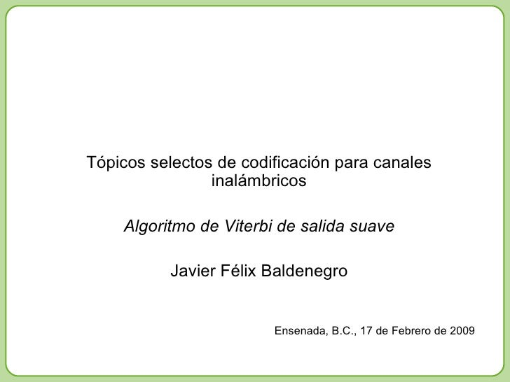Tópicos selectos de codificación para canales inalámbricos Algoritmo de Viterbi de salida suave Javier Félix Baldenegro En...
