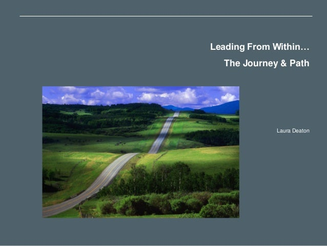 Leading From Within…  The Journey & Path             Laura Deaton