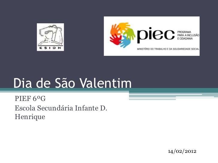 Dia de São ValentimPIEF 6ºGEscola Secundária Infante D.Henrique                               14/02/2012