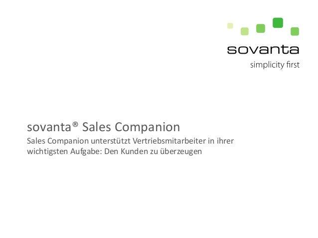 sovanta® Sales Companion Sales Companion unterstützt Vertriebsmitarbeiter in ihrer wichtigsten Aufgabe: Den Kunden zu über...