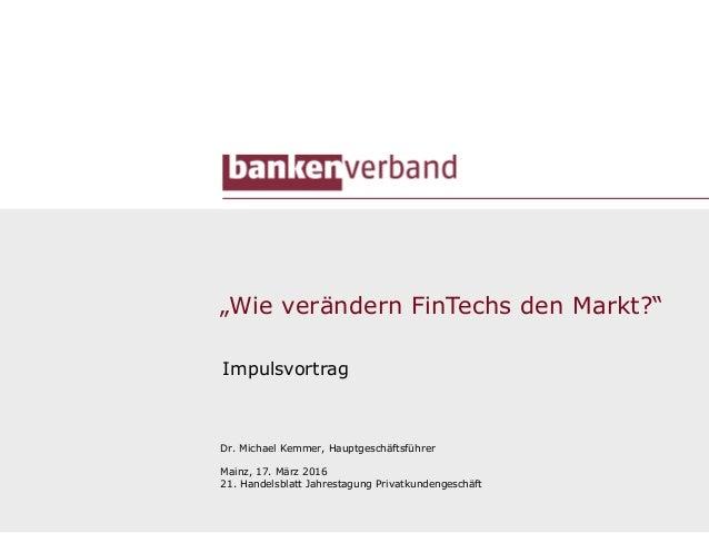"1 ""Wie verändern FinTechs den Markt?"" Impulsvortrag Dr. Michael Kemmer, Hauptgeschäftsführer Mainz, 17. März 2016 21. Hand..."