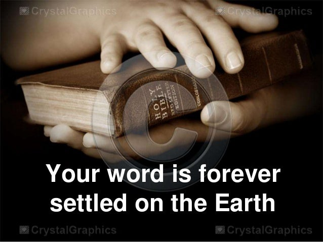 Your word is forever settled on the Earth