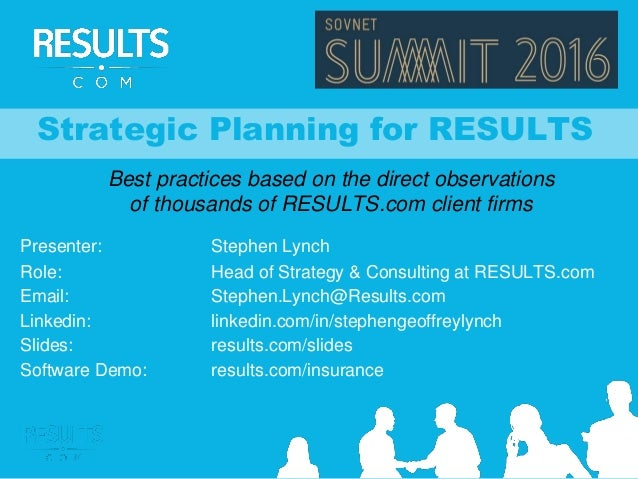 Strategic Planning for RESULTS Best practices based on the direct observations of thousands of RESULTS.com client firms Pr...