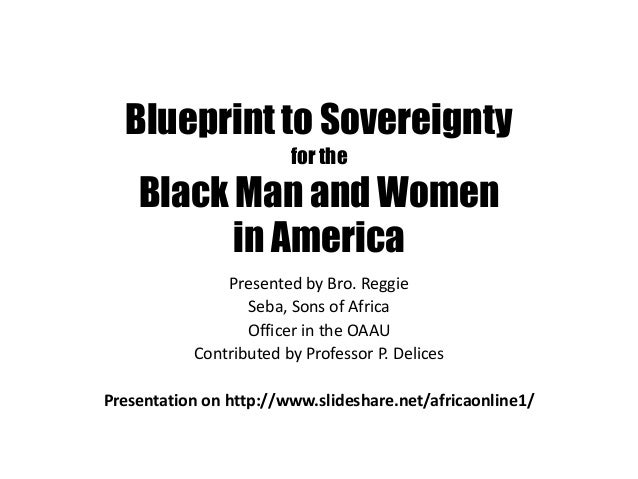 The blueprint for black sovereignty by bro reggie blueprint to sovereignty for the black man and women in america presented by bro malvernweather Images