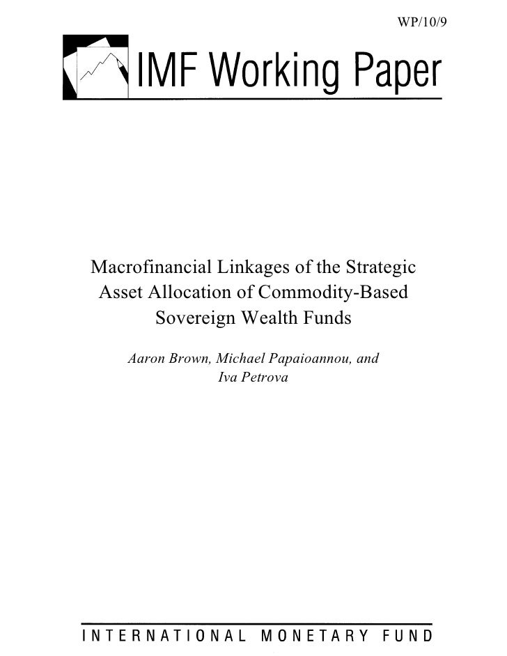 WP/10/9     Macrofinancial Linkages of the Strategic Asset Allocation of Commodity-Based        Sovereign Wealth Funds    ...