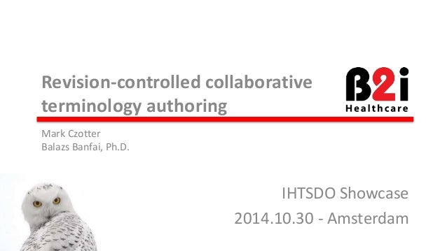 Revision-controlled collaborative terminology authoring IHTSDO Showcase 2014.10.30 - Amsterdam Mark Czotter Balazs Banfai,...