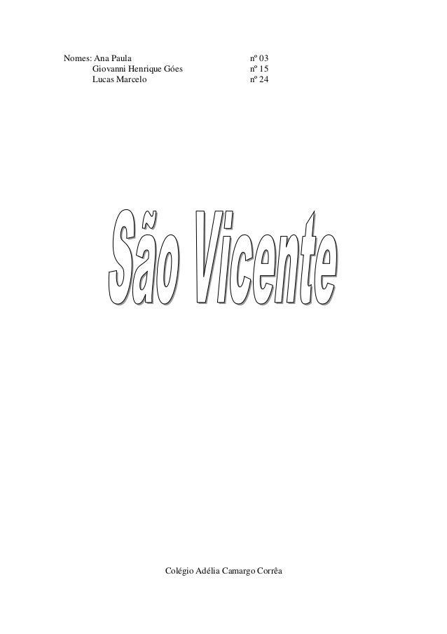 Nomes: Ana Paula nº 03 Giovanni Henrique Góes nº 15 Lucas Marcelo nº 24 Colégio Adélia Camargo Corrêa