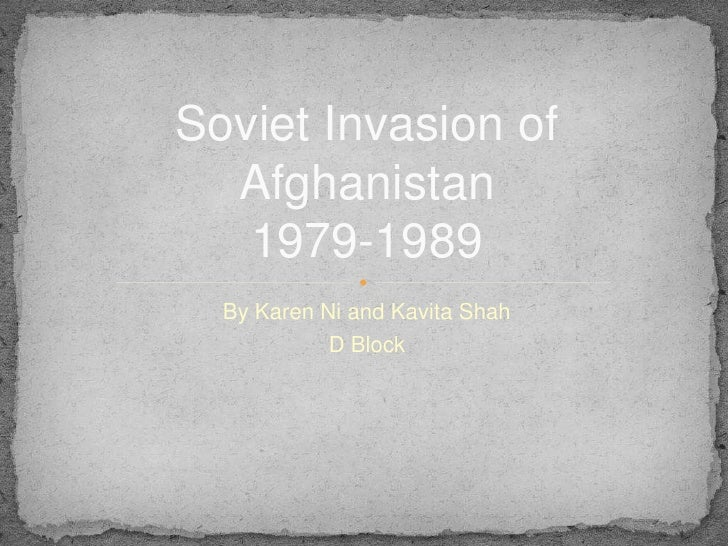 Soviet Invasion of  Afghanistan   1979-1989  By Karen Ni and Kavita Shah            D Block