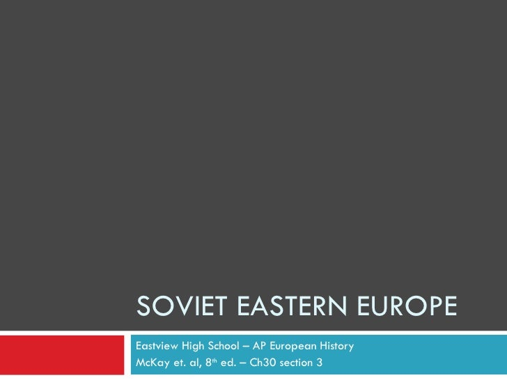 SOVIET EASTERN EUROPE Eastview High School – AP European History McKay et. al, 8 th  ed. – Ch30 section 3
