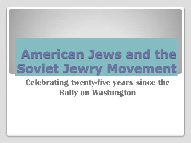 American Jews and theSoviet Jewry Movement Celebrating twenty-five years since the          Rally on Washington