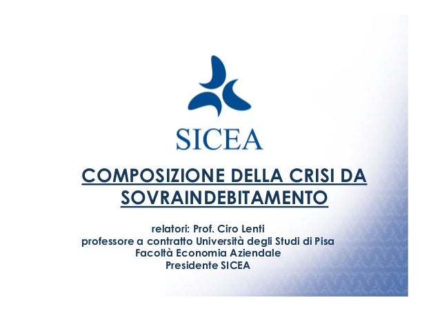 COMPOSIZIONE DELLA CRISI DASOVRAINDEBITAMENTOrelatori: Prof. Ciro Lentiprofessore a contratto Università degli Studi di Pi...