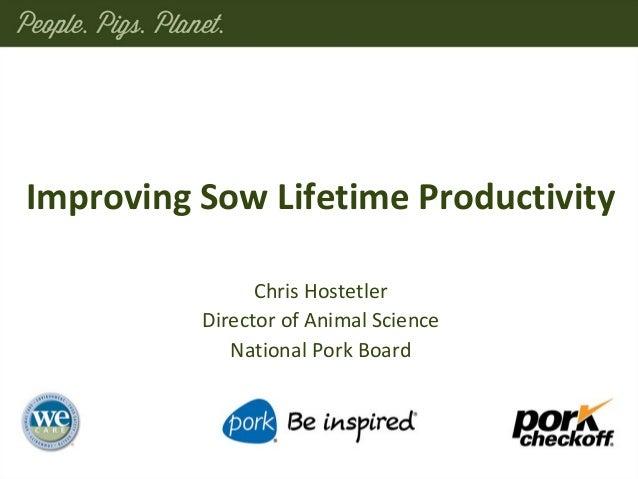 Chris Hostetler Director of Animal Science National Pork Board Improving Sow Lifetime Productivity