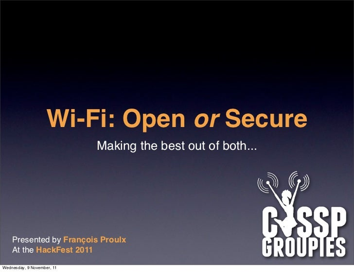 Wi-Fi: Open or Secure                            Making the best out of both...    Presented by François Proulx    At the ...