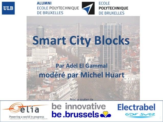 Smart  City  Blocks   Par  Adel  El  Gammal    modéré  par  Michel  Huart   Avec  le  sou>en  ...