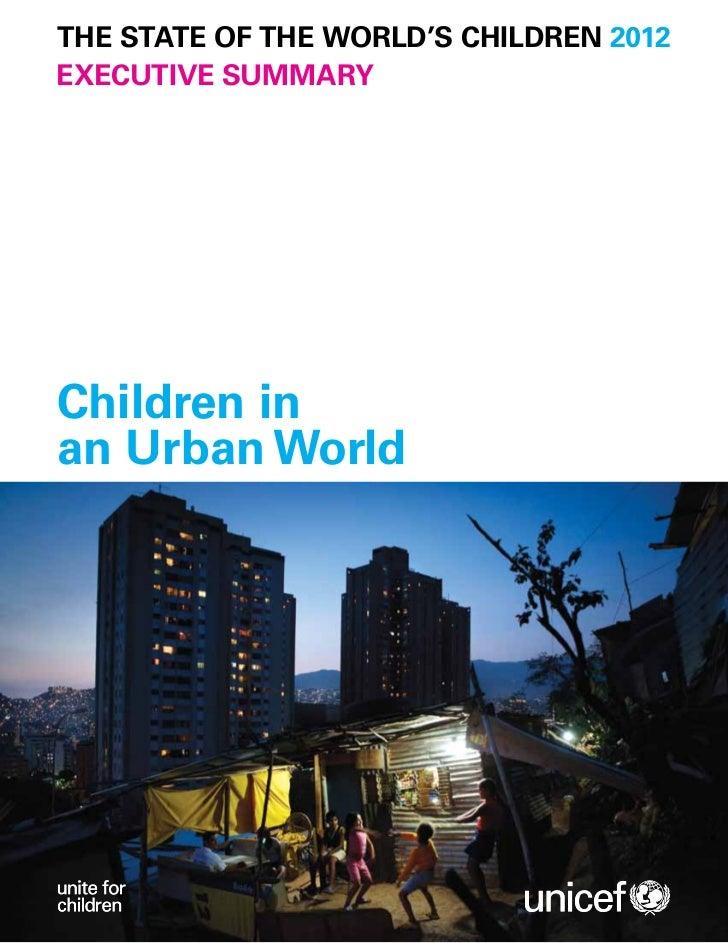 THE STATE OF THE WORLD'S CHILDREN 2012executive summaryChildren inan Urban World