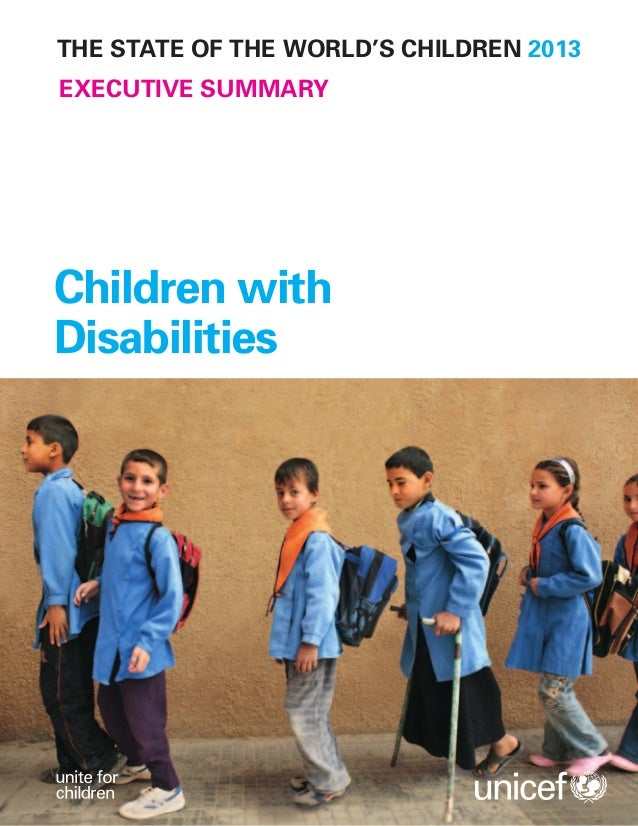 Children withDisabilitiesTHE STATE OF THE WORLD'S CHILDREN 2013EXECUTIVE SUMMARY