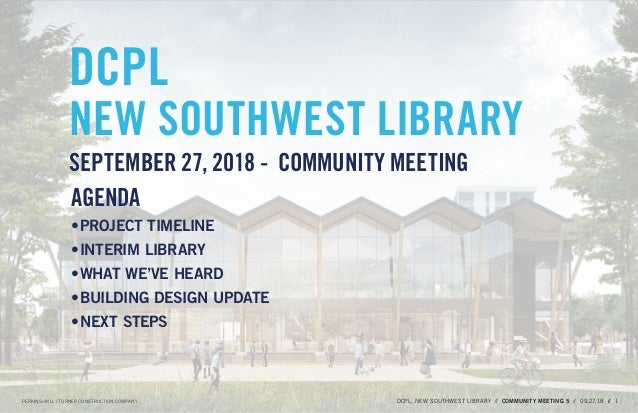 DCPL NEW SOUTHWEST LIBRARY SEPTEMBER 27, 2018 - COMMUNITY MEETING AGENDA •	PROJECT TIMELINE •	INTERIM LIBRARY •	WHAT WE'VE...