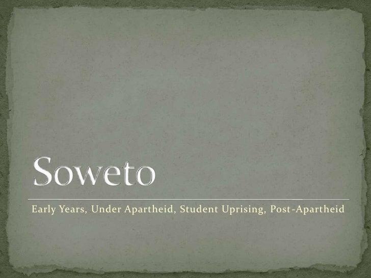 Soweto<br />Early Years, Under Apartheid, Student Uprising, Post-Apartheid<br />