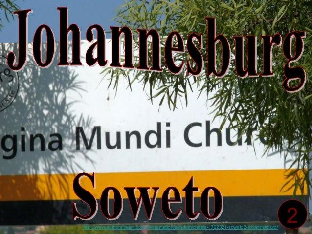 2http://www.authorstream.com/Presentation/sandamichaela-1792321-soweto2-johannesburg/