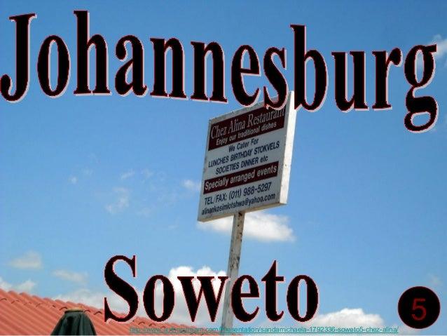 5http://www.authorstream.com/Presentation/sandamichaela-1792336-soweto5-chez-alina/