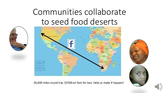 Communities collaborate to seed food deserts 20,600 miles round trip. $3500 air fare for two. Help us make it happen!