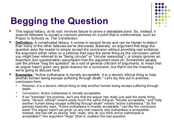 fallacy begging the question and highest Our style book explains question-begging briefly here  of the logical fallacy  traditionally known as begging the question (petitio principii),  this is all that  one of the country's most prominent opponents of gay marriage has.