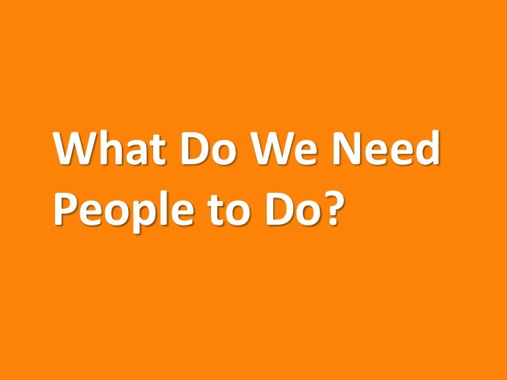What Do We NeedPeople to Do?