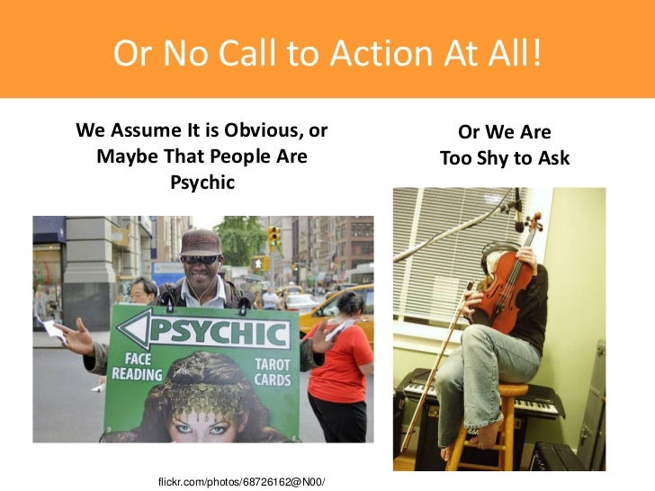 Or No Call to Action At All!We Assume It is Obvious, or                 Or We Are Maybe That People Are                   ...