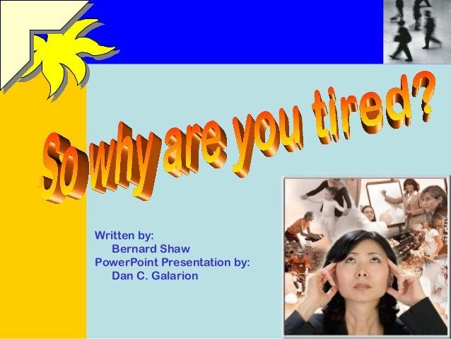 Written by:  Bernard Shaw  PowerPoint Presentation by:  Dan C. Galarion