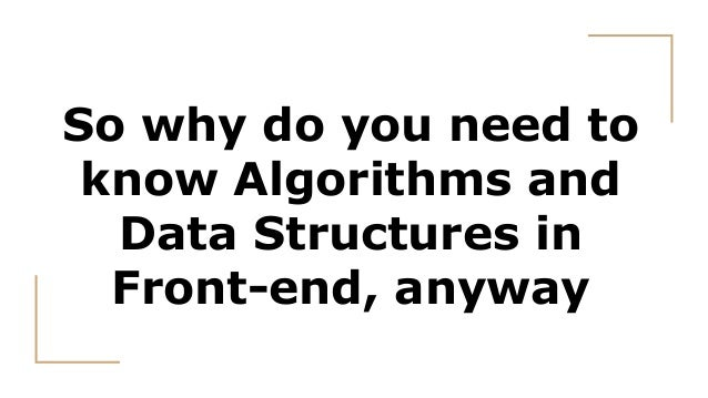 So why do you need to know Algorithms and Data Structures in Front-end, anyway