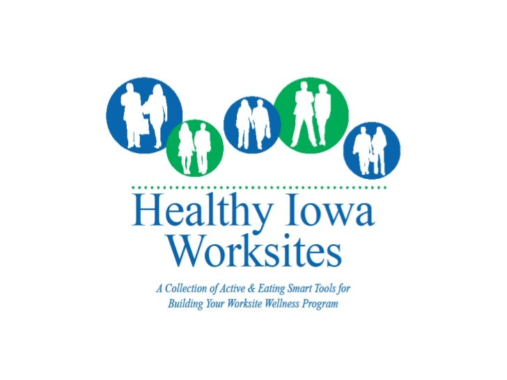 Overview• Iowans Fit for Life• Healthy Iowa Worksites toolkit & other  worksite-specific efforts in place• Worksite wellne...