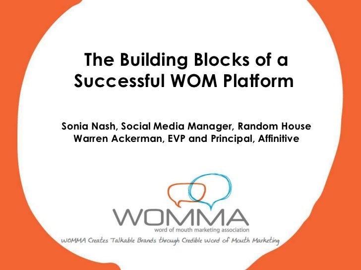 The Building Blocks of a Successful WOM Platform<br />Sonia Nash, Social Media Manager, Random House<br />Warren Ackerman...