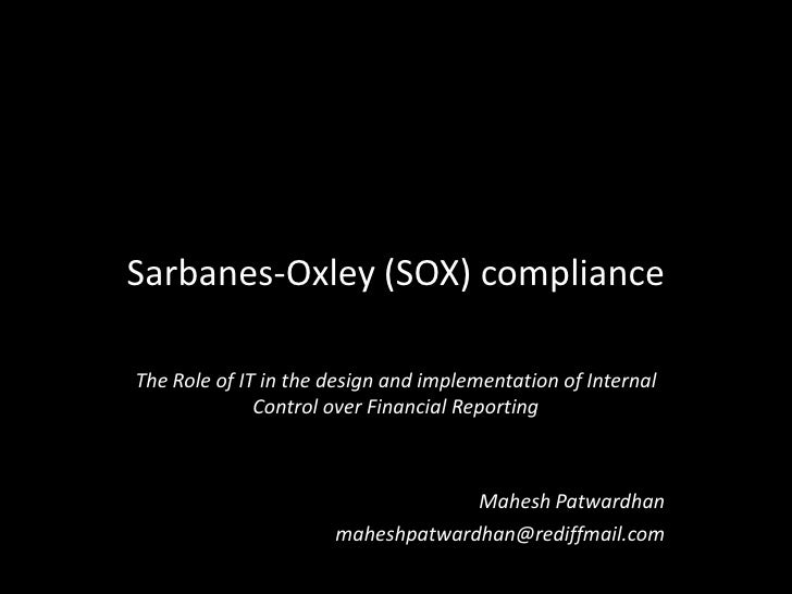 Sarbanes-Oxley (SOX) compliance  The Role of IT in the design and implementation of Internal               Control over Fi...