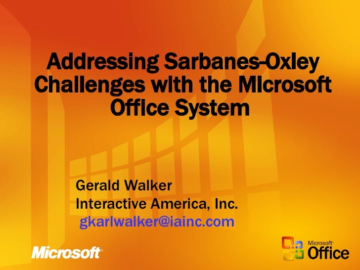 Addressing Sarbanes-Oxley Challenges with the Microsoft Office System   Gerald Walker Interactive America, Inc. [email_add...