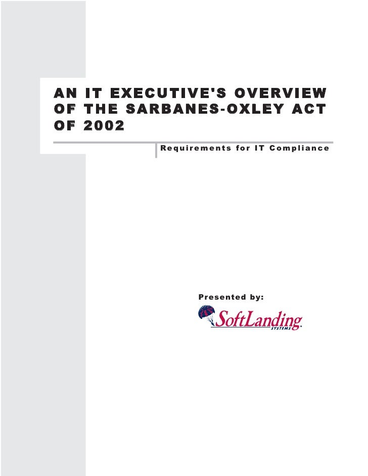 AN IT EXECUTIVE'S OVERVIEW OF THE SARBANES-OXLEY ACT OF 2002           Requir ements for IT Compliance                    ...