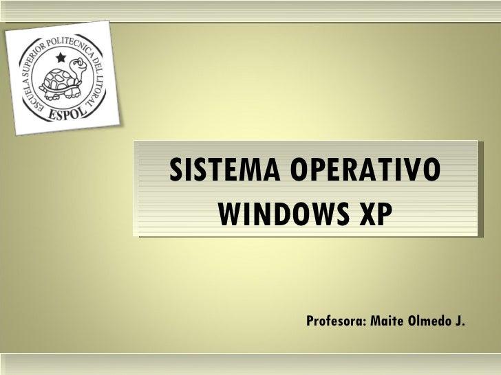 SISTEMA OPERATIVO WINDOWS XP Profesora: Maite Olmedo J.  Herramientas de Colaboración Digital