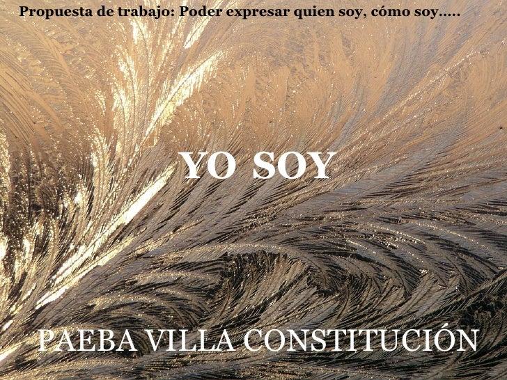 YO   SOY PAEBA-VILLA CONSTITUCIÓN PAEBA VILLA CONSTITUCIÓN Propuesta de trabajo: Poder expresar quien soy, cómo soy…..
