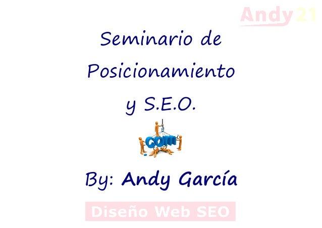 Seminario dePosicionamientoy S.E.O.By: Andy García
