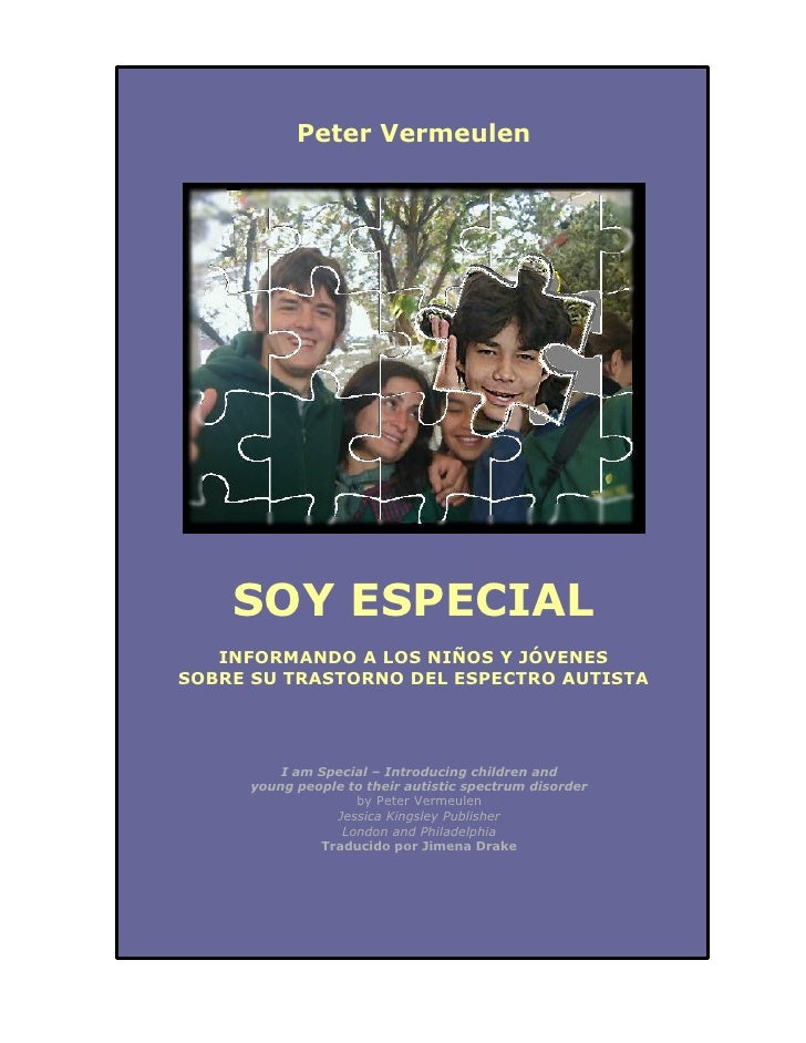 Peter Vermeulen    SOY ESPECIAL   INFORMANDO A LOS NIÑOS Y JÓVENESSOBRE SU TRASTORNO DEL ESPECTRO AUTISTA          I am Sp...