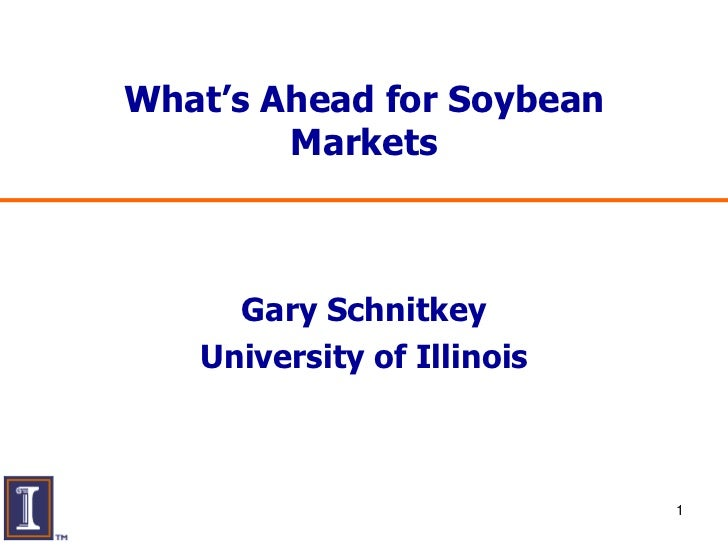 What's Ahead for Soybean        Markets     Gary Schnitkey   University of Illinois                            1