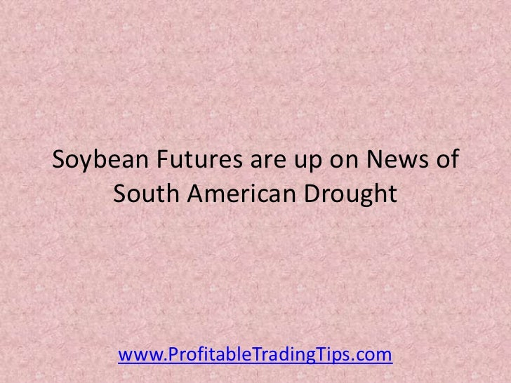 Soybean Futures are up on News of    South American Drought     www.ProfitableTradingTips.com