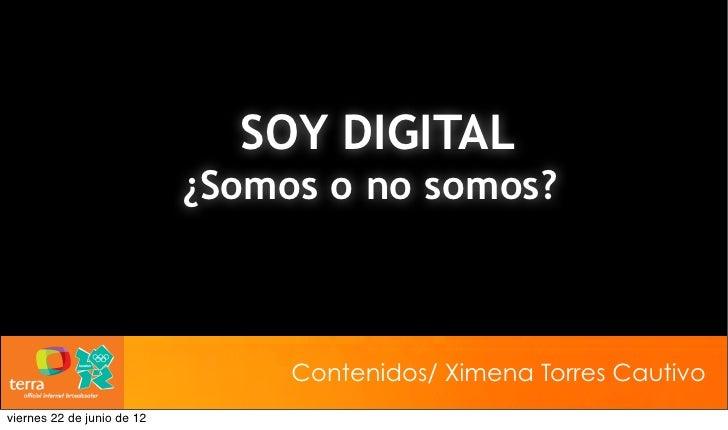 SOY DIGITAL                            ¿Somos o no somos?                                 Contenidos/ Ximena Torres Cautiv...