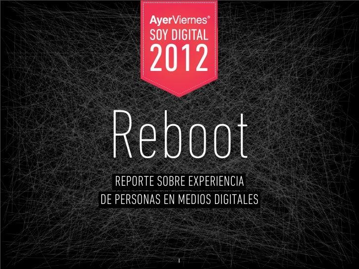 SOY DIGITAL         2012 Reboot   REPORTE SOBRE EXPERIENCIADE PERSONAS EN MEDIOS DIGITALES               1