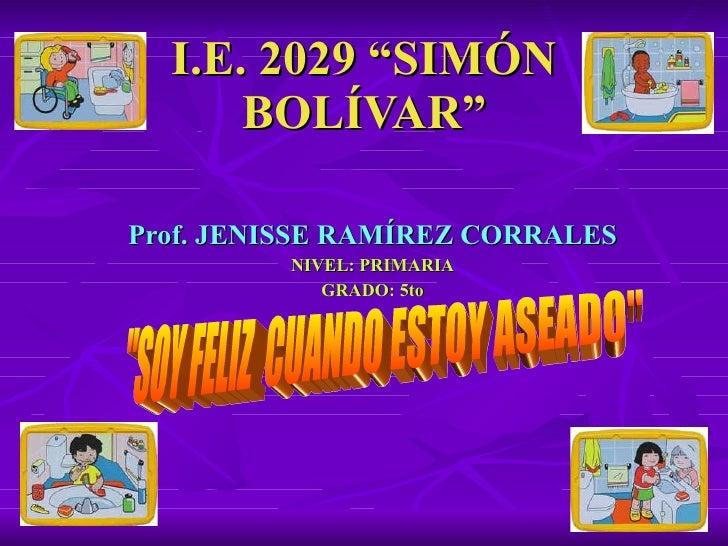"""I.E. 2029 """"SIMÓN BOLÍVAR"""" Prof. JENISSE RAMÍREZ CORRALES NIVEL: PRIMARIA GRADO: 5to """"SOY FELIZ  CUANDO ESTOY ASEADO&q..."""