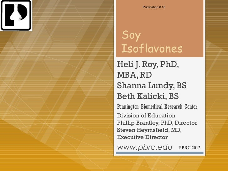 Publication # 18 Soy IsoflavonesHeli J. Roy, PhD,MBA, RDShanna Lundy, BSBeth Kalicki, BSPennington Biomedical Research Cen...