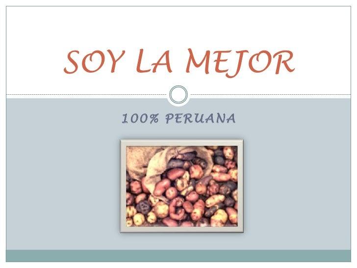 100% PERUANA<br />SOY LA MEJOR<br />