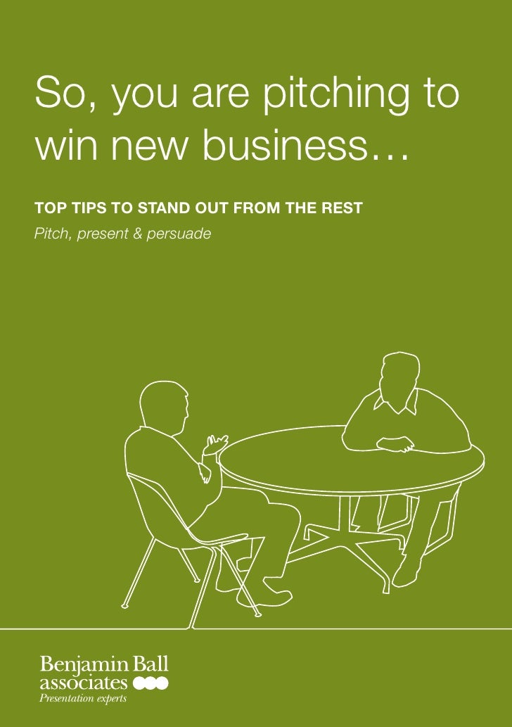 So, you are pitching to win new business… Top Tips To sTand ouT from The resT Pitch, present & persuade     Presentation e...