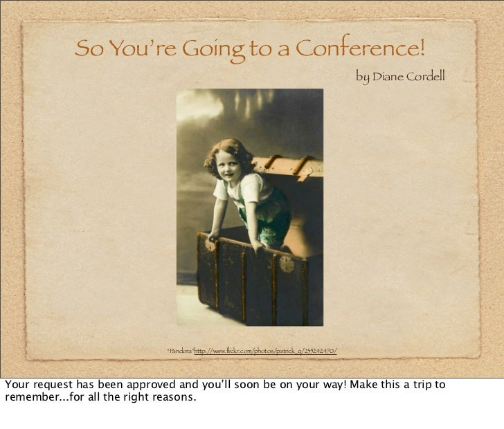 So You're Going to a Conference!                                                                                          ...