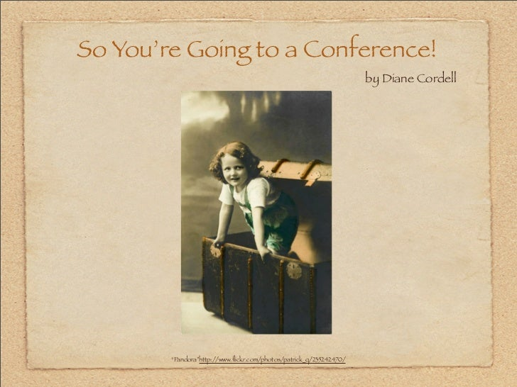 So You're Going to a Conference!                                                                     by Diane Cordell     ...