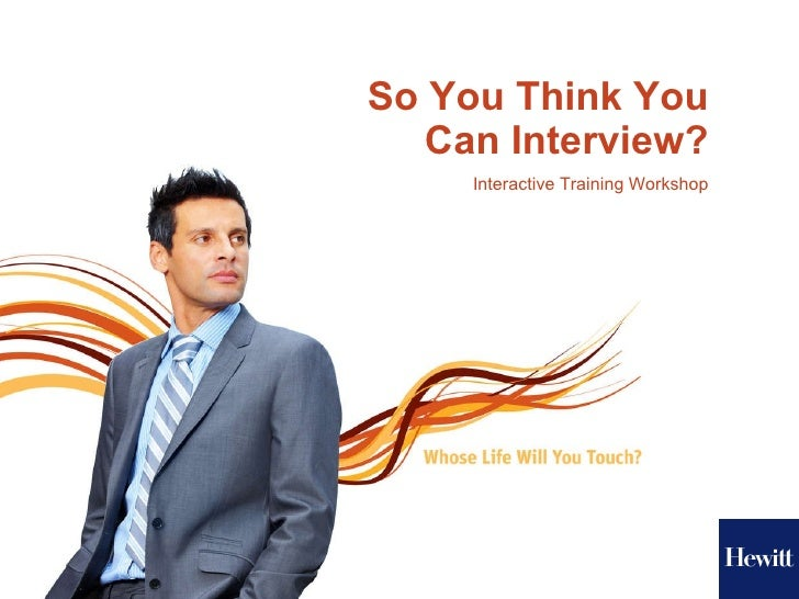 So You Think You Can Interview? Interactive Training Workshop